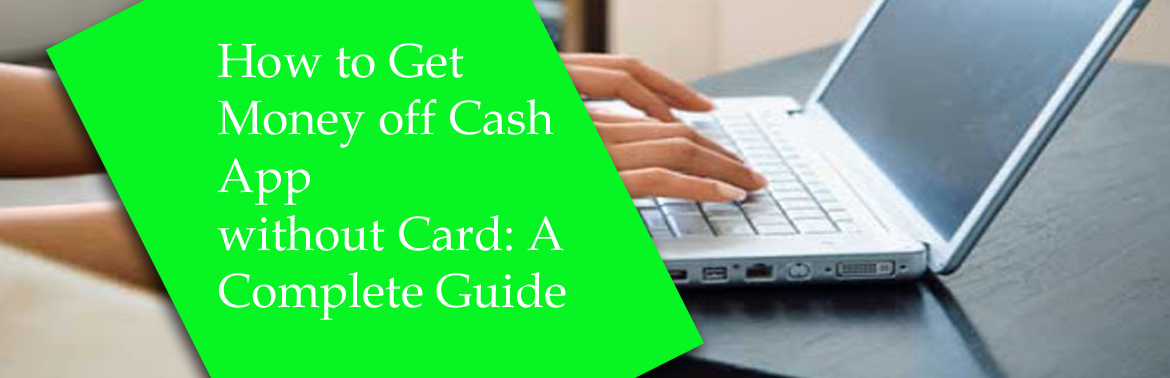 Get Money off Cash App without Card| Guide for you